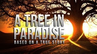 A Tree In Paradise – True Story – Merciful Servant Videos