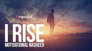 I Rise – Motivational Nasheed – By Muhammad al Muqit