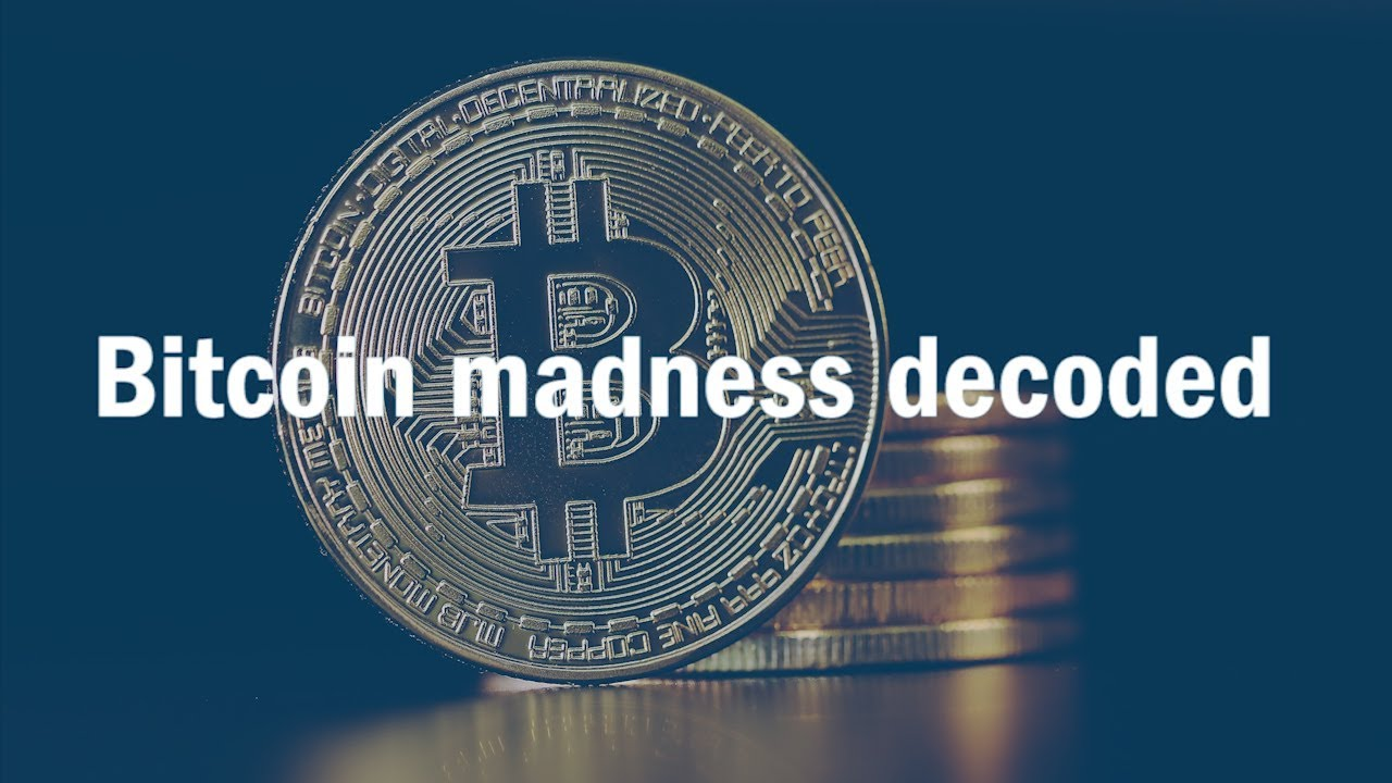 Bitcoin madness decoded