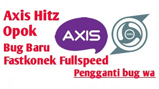Axis Hitz Opok Bug Baru Pengganti Bug Wa Fastkonek Limit Gede