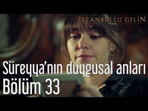 İstanbullu Gelin 33. Bölüm - Süreyya'nın Duygusal Anları