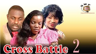Cross Battle 2    - Newest Nigerian Nollywood Movie