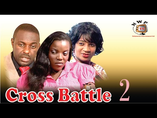 Cross Battle 2    - Newest Nigerian Nollywood Movie