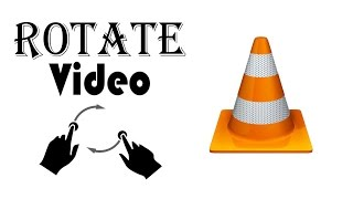 How to Rotate A Video in VLC Media Player [Permanently]