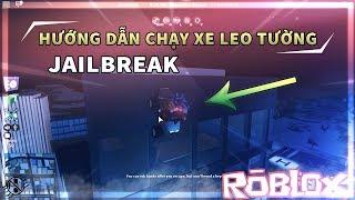 Roblox - JailBreak | Hướng Dẫn Chạy Xe Lên Tường - H3G