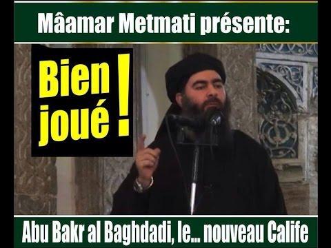 **VIDÉO** METMATI Mâamar: Abu Bakr Al-Baghdadi, le....nouveau calife.Bien joué!!!