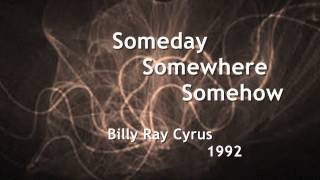 Watch Billy Ray Cyrus Someday Somewhere Somehow video
