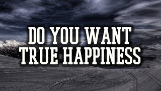 DO YOU WANT TRUE HAPPINESS || POWERFUL REMINDER