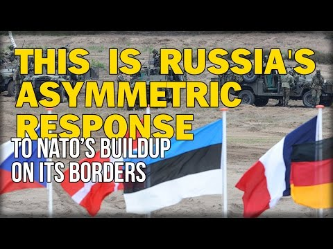 THIS IS RUSSIA'S ASYMMETRIC RESPONSE TO NATO'S BUILDUP ON ITS BORDERS