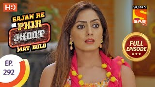 Sajan Re Phir Jhoot Mat Bolo - Ep 292 - Full Episode - 10th July, 2018