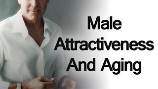 Male Attractiveness and Aging | Using Your Experience to Enhance Your Appearance | Older Man Style