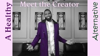 Meet the Creator (A Healthy Alternative)