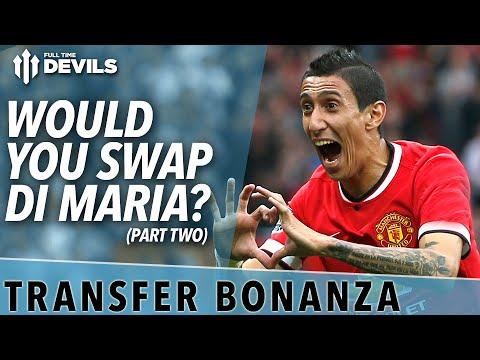 Would You Swap Di Maria? | Transfer Bonanza - Part 2 | Manchester United