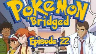 Pokemon 'Bridged Episode 22: Help - Elite3