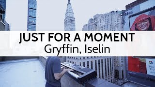 """""""Just For A Moment"""" (Piano Cover) - Gryffin, Iselin"""