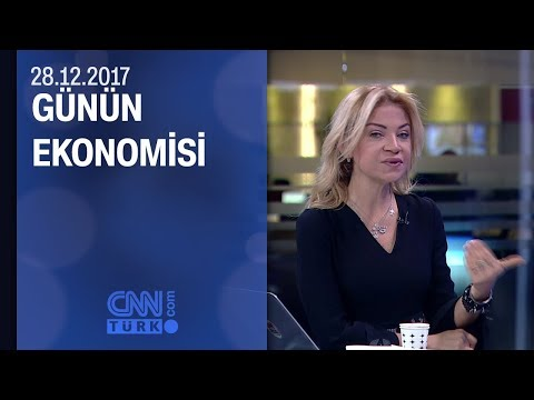 Günün Ekonomisi 28.12.2017 Perşembe
