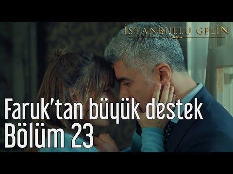İstanbullu Gelin 23. Bölüm - Faruk'tan Büyük Destek