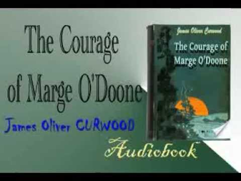 The Courage of Marge O'Doone Audiobook James Oliver CURWOOD