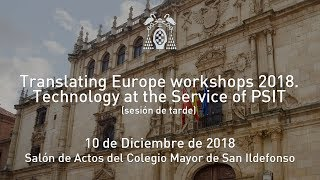 Translating Europe workshops 2018. Technology at the Service of PSIT (parte 2) · 10/12/2018