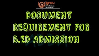 [IGNOU]B.ED DOCUMENT REQUIREMENT DURING COUNSELING