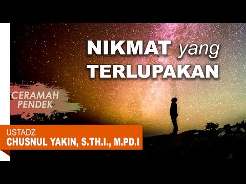Ceramah Pendek: Nikmat yang Terlupakan - Ustadz Chusnul Yakin, S.Th.I., M.Pd.I