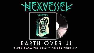 HEXVESSEL - Earth Over Us