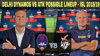 DELHI DYNAMOS VS ATK - POSSIBLE PLAYING Xl - ISL 2018/19