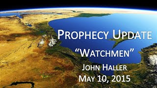 "2015 05 10 John Haller Prophecy Update ""Watchmen"""