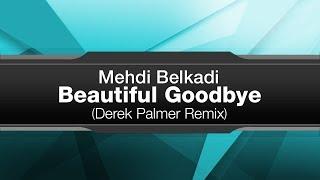 Mehdi Belkadi - Beautiful Goodbye (Derek Palmer Remix) [Levitated Music]