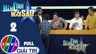 THVL | Bản lĩnh ngôi sao - Tập 2: Tuyền Mập, Bình Mập, Hữu Tín, Hồng Thanh, Hồ Việt Trung, Lê Trang
