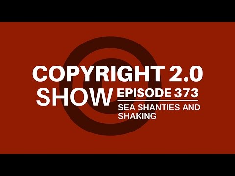 Copyright 2.0 Show - Episode 373 - Sea Shanties and Shaking