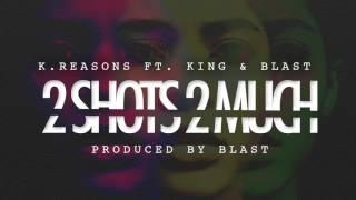 """download lagu K.reasons """" 2 Shots 2 Much """" Ft. King gratis"""