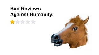 Bad Reviews Against Humanity: A Horse