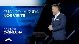 Pastor Cash Luna - Cuando La Duda Nos Visite