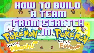 How to build a competitive team FROM SCRATCH in Lets Go Pikachu and Lets Go Eevee