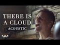 There Is A Cloud | Acoustic | Elevation Worship