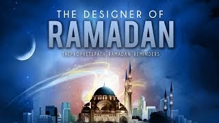 The Designer Of Ramadan- Powerful Ramadan Reminder – Br. Shahbaz Mirza