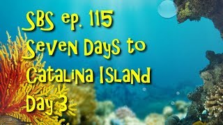 SBS ep. 115 - Seven Days to Catalina Island Day 3
