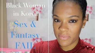 Black Woman in Korea: Sex and Fantasy #FAIL [Day 1]