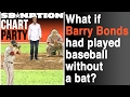 What if Barry Bonds had played without a baseball bat? | Chart Party