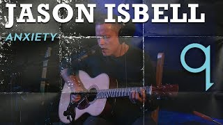 Jason Isbell - Anxiety (LIVE)