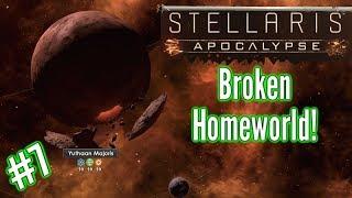 Stellaris Apocalypse   Ep7  Broken Homeworld!   Stellaris Gameplay - Let's play.