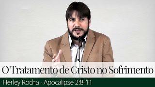 O Tratamento de Cristo no Sofrimento - Herley Rocha