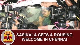 Sasikala gets a rousing welcome in Chennai | Thanthi TV