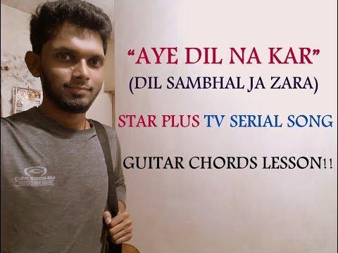 Aye Dil Na Kar - Dil Sambhal Ja Zara Tv Serial   Guitar Chords Lesson Tutorial   Hindi Cover