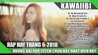 Những Ca Khúc Nhạc Rap Hay Nhất Tháng 6 2018 (Phần 1) - NẾU ANH KHÔNG TỒN TẠI - Rap Mới Nhất 2018