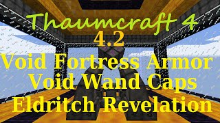 [1.7.10] A Guide to Thaumcraft 4.2 - Void Fortress Armor, Void Wand Caps and Eldritch Revelation