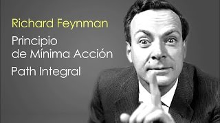 Richard Feynman: Principio de Mínima Acción & Path Integral
