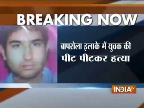 Man beaten to death by Snatchers at Baprola Delhi