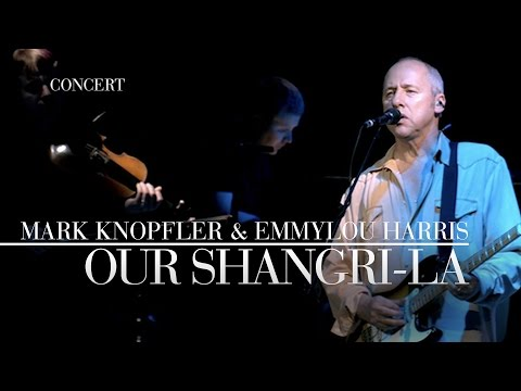 Mark Knopfler & Emmylou Harris - Our Shangri-La  (Real Live Roadrunning) OFFICIAL